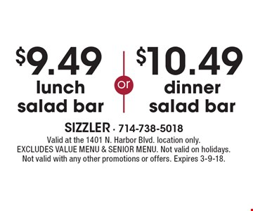 $10.49 dinner salad bar or $9.49 lunch salad bar. Valid at the 1401 N. Harbor Blvd. location only. Excludes Value Menu & Senior Menu. Not valid on holidays. Not valid with any other promotions or offers. Expires 3-9-18.