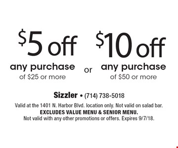 $10 off any purchase of $50 or more OR $5 off any purchase of $25 or more. Valid at the 1401 N. Harbor Blvd. location only. Not valid on salad bar. Excludes value menu & senior menu. Not valid with any other promotions or offers. Expires 9/7/18.