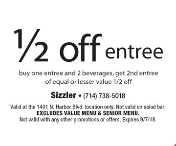 1/2 off entree buy one entree and 2 beverages, get 2nd entree of equal or lesser value 1/2 off. Valid at the 1401 N. Harbor Blvd. location only. Not valid on salad bar. Excludes value menu & senior menu. Not valid with any other promotions or offers. Expires 9/7/18.