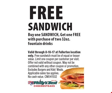free sandwich Buy one sandwich, Get one free with purchase of two 32oz. fountain drinks. Valid through 8-18-17 at Fullerton location only. Free sandwich must be of equal or lesser value. Limit one coupon per customer per visit. Offer not valid without coupon. May not be combined with any other coupon or promotion. Excludes Burgers and Kids' Meals. Applicable sales tax applies. No cash value. CM041502