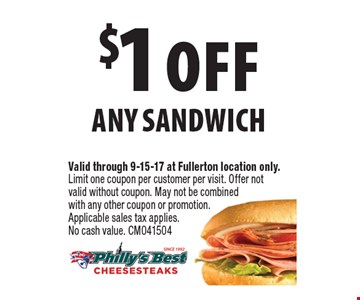 $1 off any sandwich. Valid through 9-15-17 at Fullerton location only. Limit one coupon per customer per visit. Offer not valid without coupon. May not be combined with any other coupon or promotion. Applicable sales tax applies. No cash value. CM041504