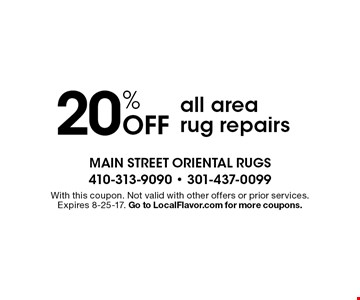 20% off all area rug repairs. With this coupon. Not valid with other offers or prior services. Expires 8-25-17. Go to LocalFlavor.com for more coupons.