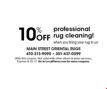 10% off professional rug cleaning when you bring your rug to us. With this coupon. Not valid with other offers or prior services. Expires 8-25-17. Go to LocalFlavor.com for more coupons.