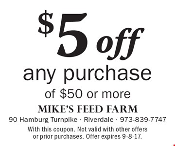 $5 off any purchase of $50 or more. With this coupon. Not valid with other offersor prior purchases. Offer expires 9-8-17.