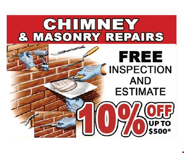 chimney & masonry repairs. free inspection and estimate. 10% off up to $500*