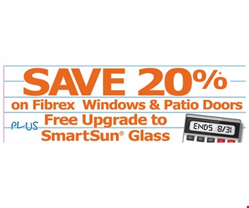 Save 20% on Fibrex Windows & Patio Doors Free Upgrade to smart sun Glass +