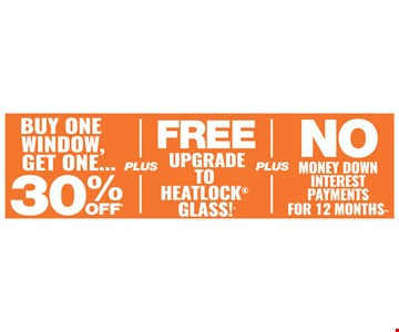 Buy one window, get one 30% off plus free upgrade to heatlock glass and no money down interest payments