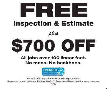 FREE Inspection & Estimate PLUS $700 OFF All jobs over 100 linear feet.No mess. No backhoes. Not valid with any other offer or existing contracts. Present at time of estimate. Expires 11/13/17. Go to LocalFlavor.com for more coupons. GDM