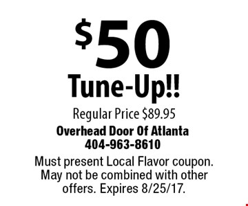 $50 Tune-Up!! Regular Price $89.95. Must present Local Flavor coupon. May not be combined with other offers. Expires 8/25/17.