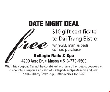 DATE NIGHT DEAL. Free $10 gift certificate to Dai Trang Bistrowith GEL mani & pedi combo purchase. With this coupon. Cannot be combined with any other deals, coupons or discounts. Coupon also valid at Bellagio Nail Spa-Mason and Envi Nails-Liberty Township. Offer expires 8-18-17.