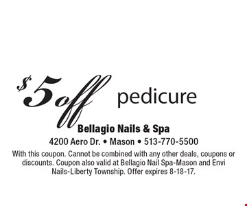 $5 off pedicure. With this coupon. Cannot be combined with any other deals, coupons or discounts. Coupon also valid at Bellagio Nail Spa-Mason and Envi Nails-Liberty Township. Offer expires 8-18-17.