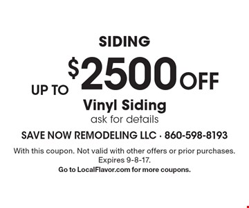 SIDING Up to $2500 OFF Vinyl Siding ask for details. With this coupon. Not valid with other offers or prior purchases. Expires 9-8-17. Go to LocalFlavor.com for more coupons.