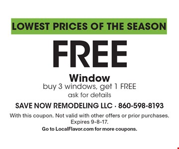 Lowest Prices of the Season- Free Window. Buy 3 windows, get 1 FREE, ask for details. With this coupon. Not valid with other offers or prior purchases. Expires 9-8-17. Go to LocalFlavor.com for more coupons.