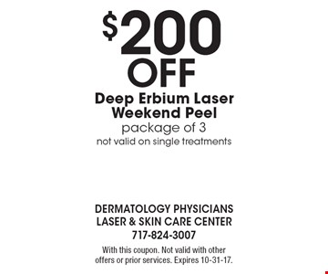 $200 Off Deep Erbium Laser Weekend Peel. Package of 3. Not valid on single treatments. With this coupon. Not valid with other offers or prior services. Expires 10-31-17.