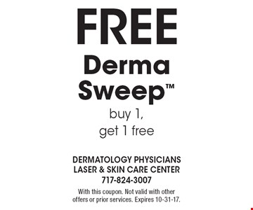 Free Derma Sweep™. Buy 1, get 1 free. With this coupon. Not valid with other offers or prior services. Expires 10-31-17.