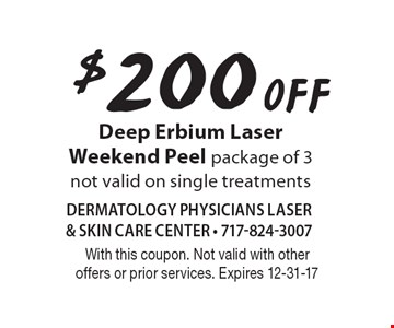$200 Off Deep Erbium Laser Weekend Peel. Package of 3. Not valid on single treatments. With this coupon. Not valid with other offers or prior services. Expires 12-31-17