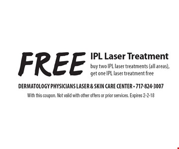 Free IPL Laser Treatment. Buy two IPL laser treatments (all areas), get one IPL laser treatment free. With this coupon. Not valid with other offers or prior services. Expires 2-2-18