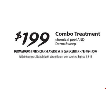 $199 Combo Treatment. Chemical peel AND DermaSweep. With this coupon. Not valid with other offers or prior services. Expires 2-2-18