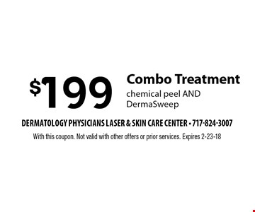 $199 Combo Treatment chemical peel AND DermaSweep. With this coupon. Not valid with other offers or prior services. Expires 2-23-18
