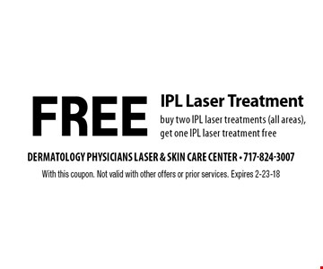 Free IPL Laser Treatment. Buy two IPL laser treatments (all areas), get one IPL laser treatment free. With this coupon. Not valid with other offers or prior services. Expires 2-23-18