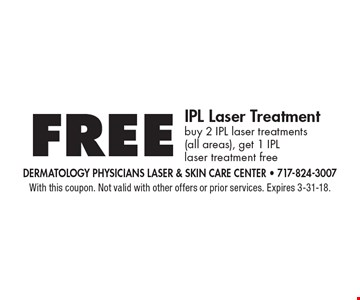 Free IPL Laser Treatment. buy 2 IPL laser treatments (all areas), get 1 IPL laser treatment free. With this coupon. Not valid with other offers or prior services. Expires 3-31-18.
