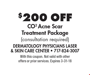 $200 Off CO2 Acne Scar Treatment Package(consultation required). With this coupon. Not valid with other offers or prior services. Expires 3-31-18