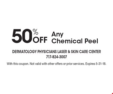 50% Off Any Chemical Peel. With this coupon. Not valid with other offers or prior services. Expires 5-31-18.