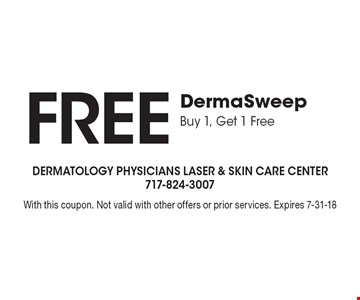 Buy 1, Get 1 FREE DermaSweep. With this coupon. Not valid with other offers or prior services. Expires 7-31-18