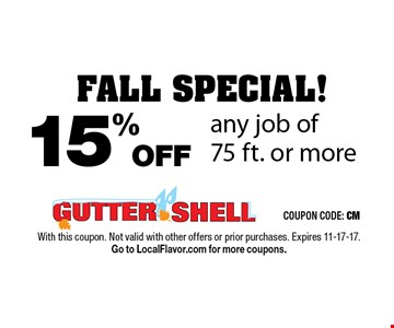 FALL SPECIAL! 15% OFF any job of 75 ft. or more. With this coupon. Not valid with other offers or prior purchases. Expires 11-17-17. Go to LocalFlavor.com for more coupons.