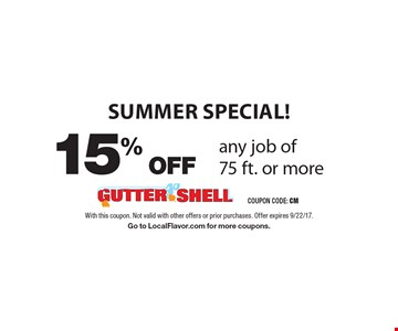SUMMER SPECIAL! 15% OFF any job of 75 ft. or more. With this coupon. Not valid with other offers or prior purchases. Offer expires 9/22/17. Go to LocalFlavor.com for more coupons.