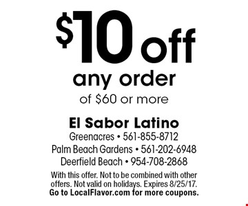 $10 off any order of $60 or more. With this offer. Not to be combined with other offers. Not valid on holidays. Expires 8/25/17. Go to LocalFlavor.com for more coupons.