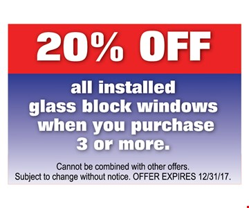 20% Off all installed plass block windows when you purchase 3 or more