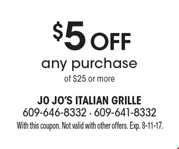 $5 Off any purchaseof $25 or more. With this coupon. Not valid with other offers. Exp. 8-11-17.