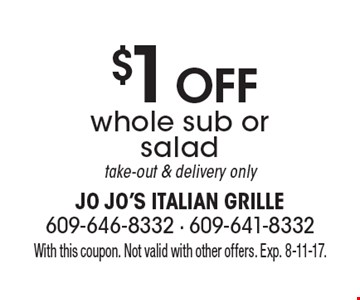 $1 Off whole sub or saladtake-out & delivery only. With this coupon. Not valid with other offers. Exp. 8-11-17.