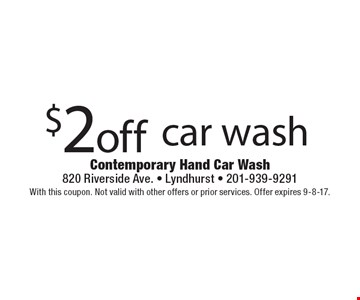 $2 off car wash. With this coupon. Not valid with other offers or prior services. Offer expires 9-8-17.