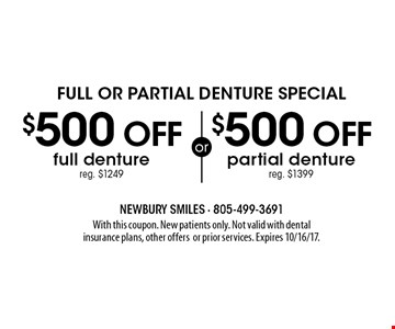Full or Partial Denture Special $500 off partial denture reg. $1399. $500 off full denture reg. $1249. . With this coupon. New patients only. Not valid with dental insurance plans, other offers or prior services. Expires 10/16/17.
