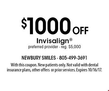 $1000 off Invisalign preferred provider - reg. $5,000. With this coupon. New patients only. Not valid with dental insurance plans, other offers or prior services. Expires 10/16/17.