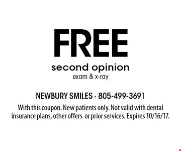 Free second opinion exam & x-ray. With this coupon. New patients only. Not valid with dental insurance plans, other offers or prior services. Expires 10/16/17.