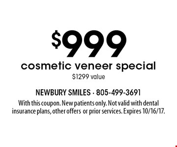 $999 cosmetic veneer special $1299 value. With this coupon. New patients only. Not valid with dental insurance plans, other offers or prior services. Expires 10/16/17.