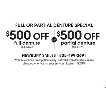 Full or Partial Denture Special $500 off partial denture reg. $1890. $500 off full denture reg. $1745. . With this coupon. New patients only. Not valid with dental insurance plans, other offers or prior services. Expires 1/22/18.
