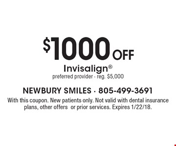 $1000 off Invisalign preferred provider - reg. $5,000. With this coupon. New patients only. Not valid with dental insurance plans, other offers or prior services. Expires 1/22/18.
