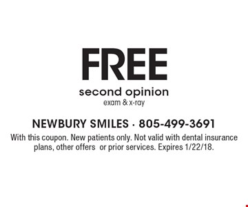 Free second opinion exam & x-ray. With this coupon. New patients only. Not valid with dental insurance plans, other offers or prior services. Expires 1/22/18.