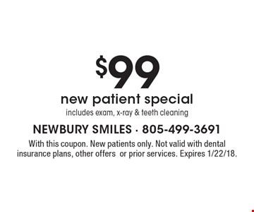 $99 new patient special includes exam, x-ray & teeth cleaning. With this coupon. New patients only. Not valid with dental insurance plans, other offers or prior services. Expires 1/22/18.