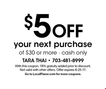 $5 Off your next purchase of $30 or more - cash only. With this coupon. 18% gratuity added prior to discount. Not valid with other offers. Offer expires 8-25-17. Go to LocalFlavor.com for more coupons.