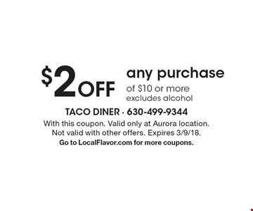 $2 Off any purchase of $10 or more excludes alcohol. With this coupon. Valid only at Aurora location. Not valid with other offers. Expires 3/9/18. Go to LocalFlavor.com for more coupons.