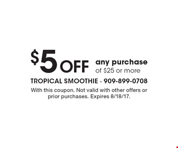 $5 off any purchase of $25 or more. With this coupon. Not valid with other offers or prior purchases. Expires 8/18/17.