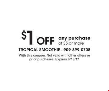 $1 off any purchase of $5 or more. With this coupon. Not valid with other offers or prior purchases. Expires 8/18/17.