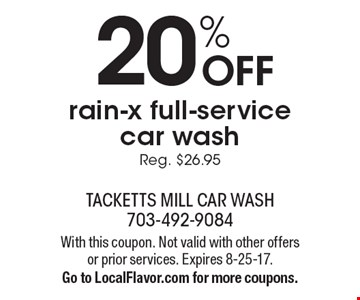 20% OFF rain-x full-service car wash. Reg. $26.95. With this coupon. Not valid with other offers or prior services. Expires 8-25-17. Go to LocalFlavor.com for more coupons.
