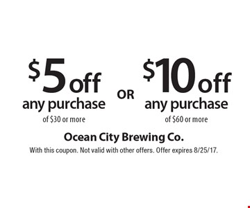 $5 off any purchase of $30 or more OR $10 off any purchase of $60 or more. With this coupon. Not valid with other offers. Offer expires 8/25/17.