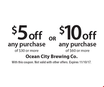 $5 off any purchase of $30 or more. $10 off any purchase of $60 or more. With this coupon. Not valid with other offers. Expires 11/10/17.